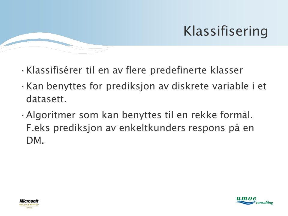 Klassifisering •Klassifisérer til en av flere predefinerte klasser •Kan benyttes for prediksjon av diskrete variable i et datasett. •Algoritmer som ka