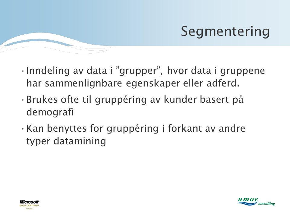 """Segmentering •Inndeling av data i """"grupper"""", hvor data i gruppene har sammenlignbare egenskaper eller adferd. •Brukes ofte til gruppéring av kunder ba"""