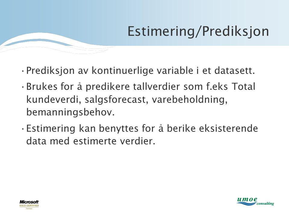 Estimering/Prediksjon •Prediksjon av kontinuerlige variable i et datasett. •Brukes for å predikere tallverdier som f.eks Total kundeverdi, salgsforeca