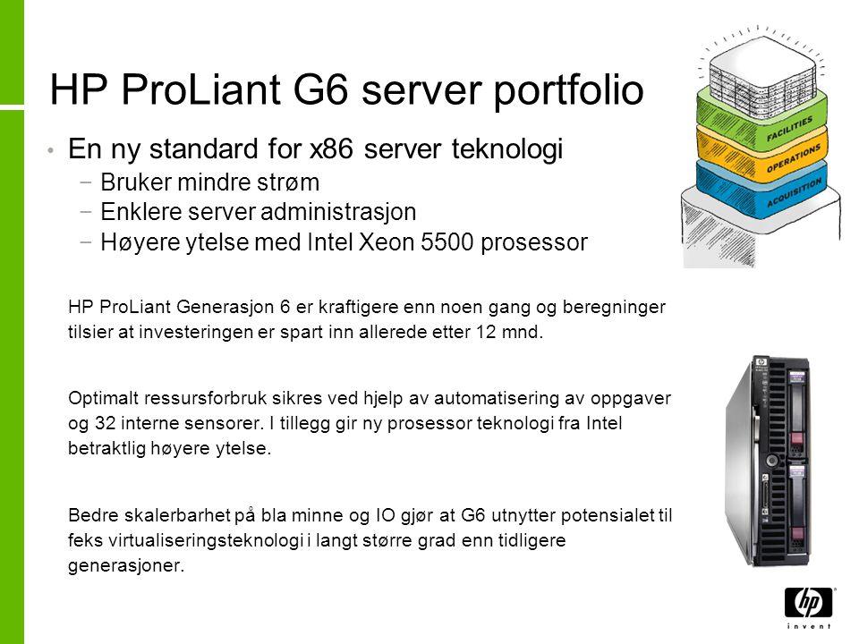 HP ProLiant G6 server portfolio • En ny standard for x86 server teknologi −Bruker mindre strøm −Enklere server administrasjon −Høyere ytelse med Intel