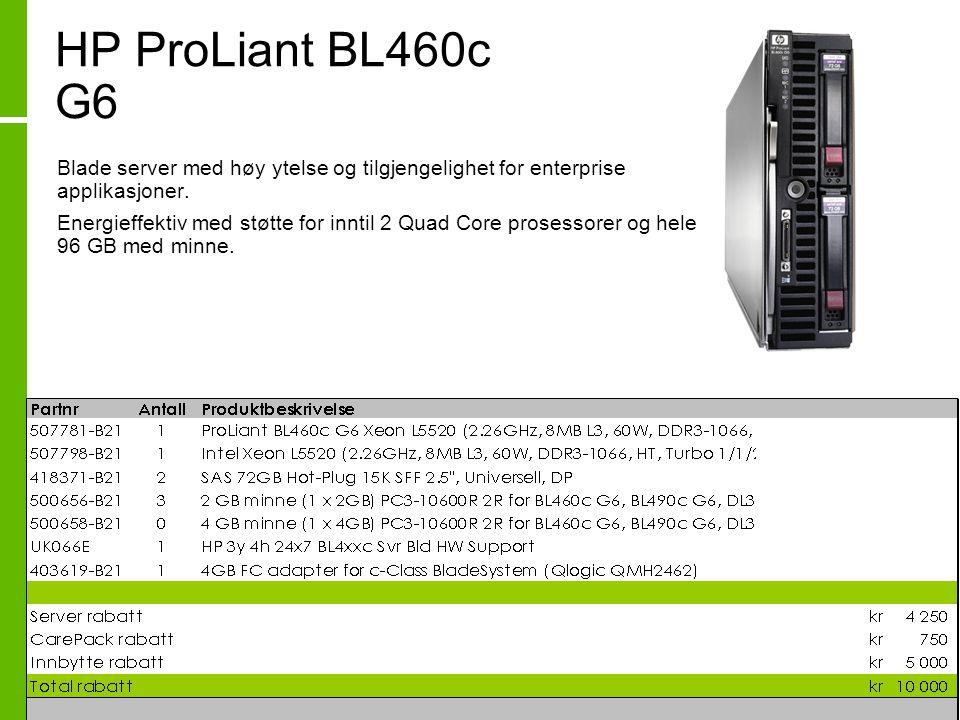 HP ProLiant BL460c G6 • Blade server med høy ytelse og tilgjengelighet for enterprise applikasjoner. • Energieffektiv med støtte for inntil 2 Quad Cor