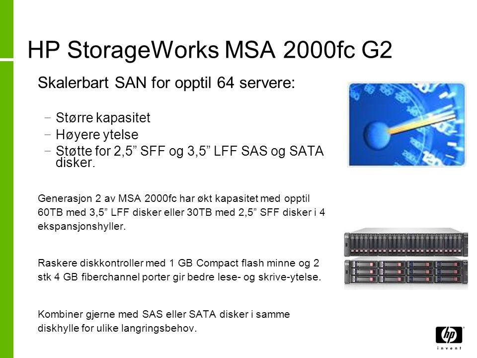 """HP StorageWorks MSA 2000fc G2 • Skalerbart SAN for opptil 64 servere: −Større kapasitet −Høyere ytelse −Støtte for 2,5"""" SFF og 3,5"""" LFF SAS og SATA di"""