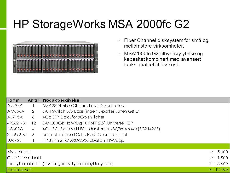 HP StorageWorks MSA 2000fc G2 • Fiber Channel disksystem for små og mellomstore virksomheter. • MSA2000fc G2 tilbyr høy ytelse og kapasitet kombinert