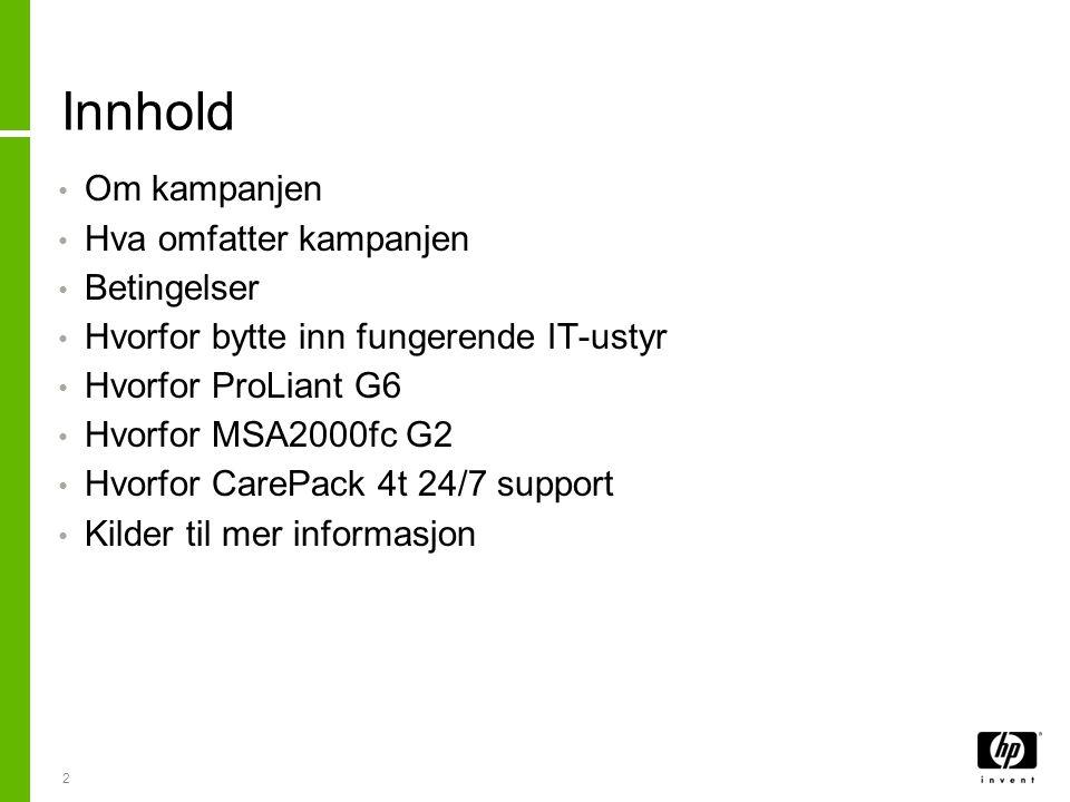 HP StorageWorks MSA 2000fc G2 • Skalerbart SAN for opptil 64 servere: −Større kapasitet −Høyere ytelse −Støtte for 2,5 SFF og 3,5 LFF SAS og SATA disker.