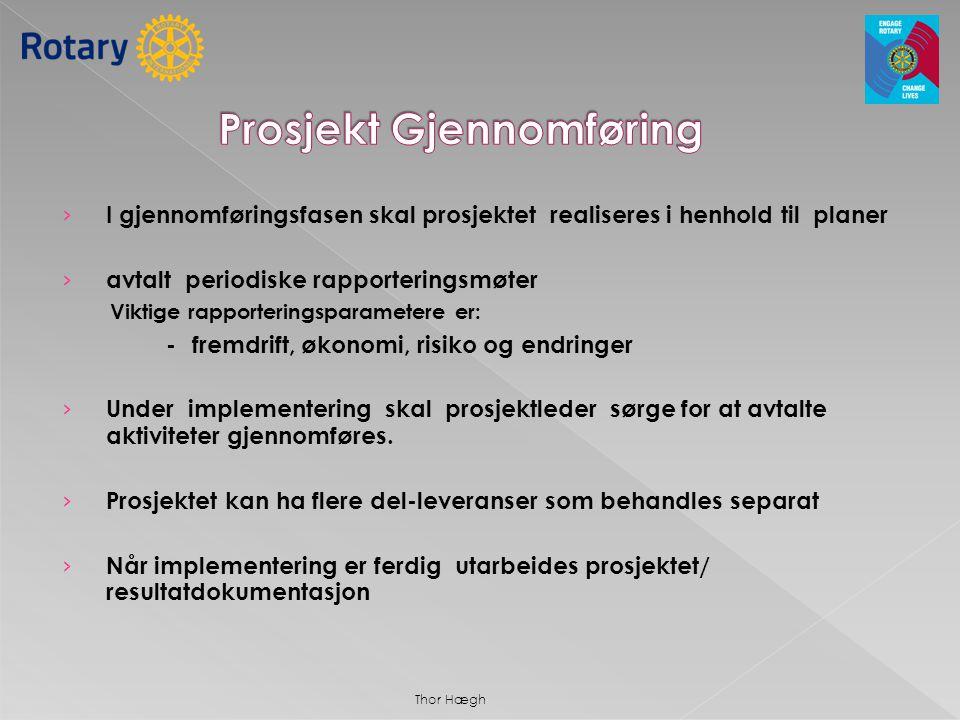 › I gjennomføringsfasen skal prosjektet realiseres i henhold til planer › avtalt periodiske rapporteringsmøter Viktige rapporteringsparametere er: -fr