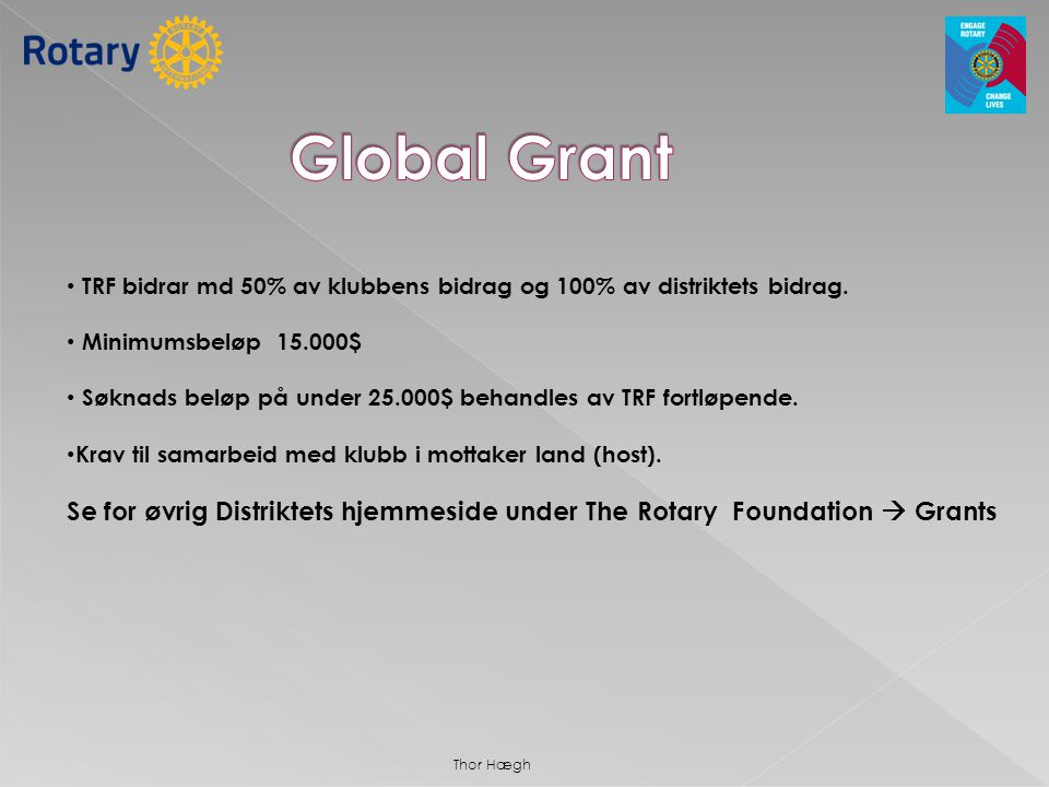 • TRF bidrar md 50% av klubbens bidrag og 100% av distriktets bidrag. • Minimumsbeløp 15.000$ • Søknads beløp på under 25.000$ behandles av TRF fortlø