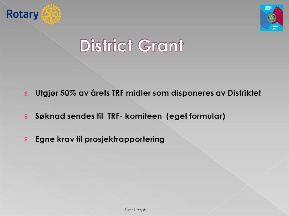  Utgjør 50% av årets TRF midler som disponeres av Distriktet  Søknad sendes til TRF- komiteen (eget formular)  Egne krav til prosjektrapportering T