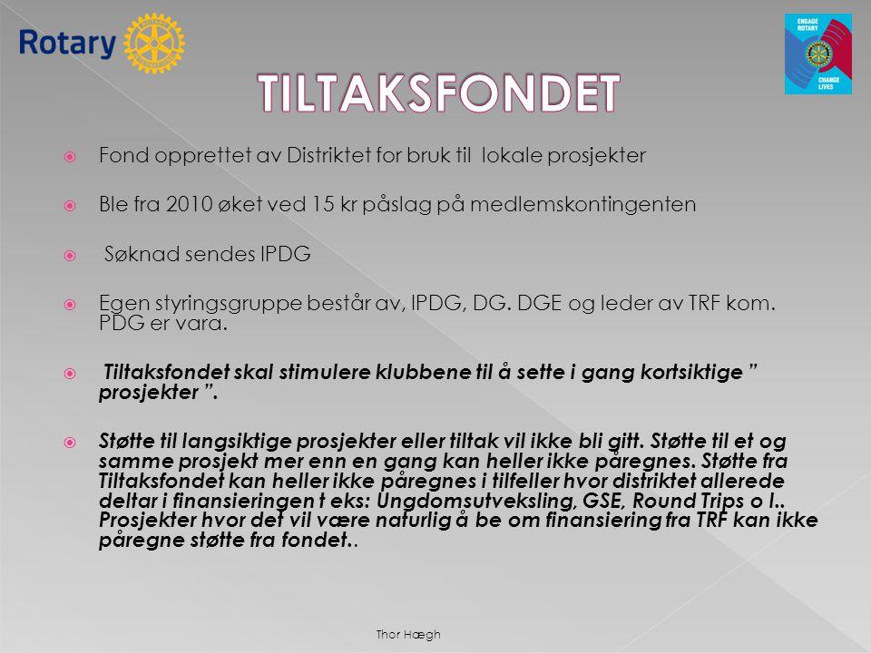  Fond opprettet av Distriktet for bruk til lokale prosjekter  Ble fra 2010 øket ved 15 kr påslag på medlemskontingenten  Søknad sendes IPDG  Egen