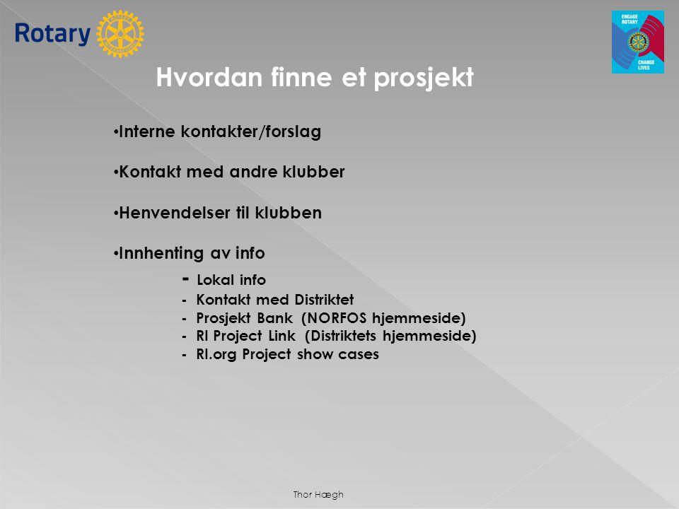 Hvordan finne et prosjekt • Interne kontakter/forslag • Kontakt med andre klubber • Henvendelser til klubben • Innhenting av info - Lokal info - Konta