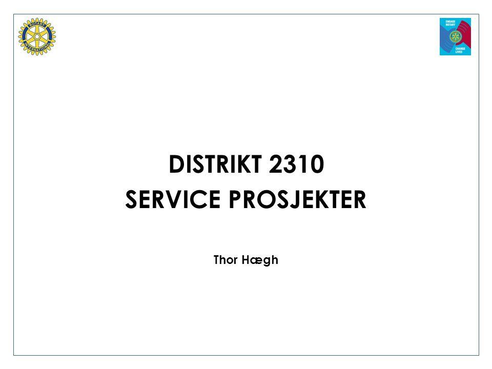 DISTRIKT 2310 SERVICE PROSJEKTER Thor Hægh