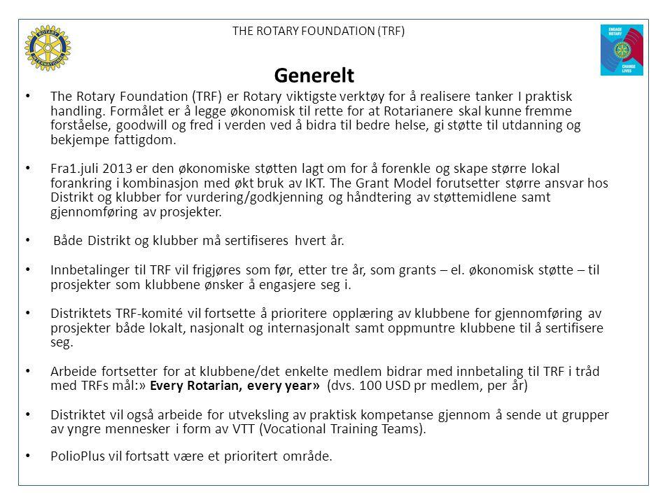 THE ROTARY FOUNDATION (TRF) Generelt • The Rotary Foundation (TRF) er Rotary viktigste verktøy for å realisere tanker I praktisk handling. Formålet er