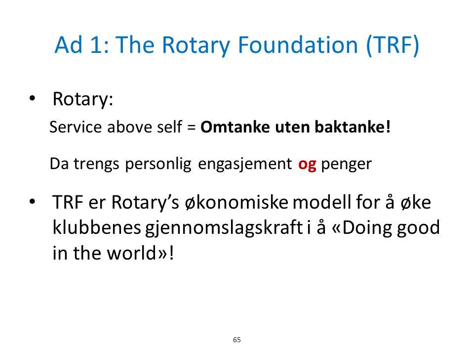Ad 1: The Rotary Foundation (TRF) • Rotary: Service above self = Omtanke uten baktanke! Da trengs personlig engasjement og penger • TRF er Rotary's øk