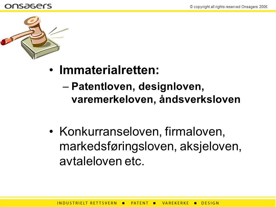 © copyright all rights reserved Onsagers 2006 •Immaterialretten: –Patentloven, designloven, varemerkeloven, åndsverksloven •Konkurranseloven, firmaloven, markedsføringsloven, aksjeloven, avtaleloven etc.