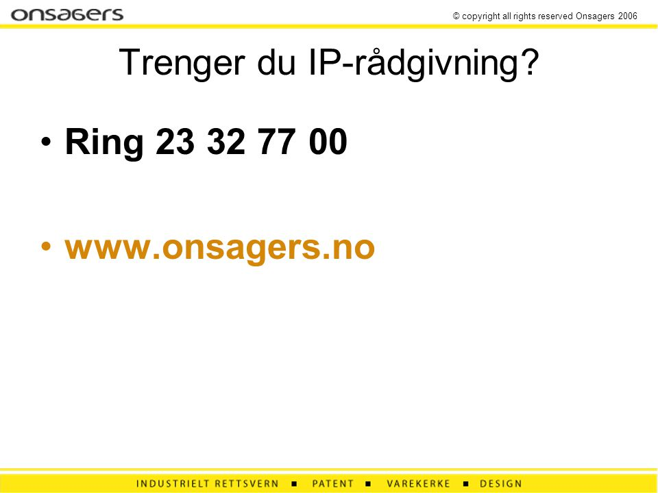 © copyright all rights reserved Onsagers 2006 Trenger du IP-rådgivning.