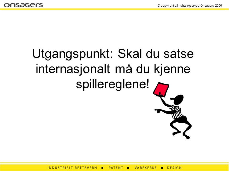 © copyright all rights reserved Onsagers 2006 Utgangspunkt: Skal du satse internasjonalt må du kjenne spillereglene!