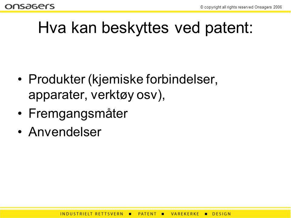 © copyright all rights reserved Onsagers 2006 Hva kan beskyttes ved patent: •Produkter (kjemiske forbindelser, apparater, verktøy osv), •Fremgangsmåter •Anvendelser