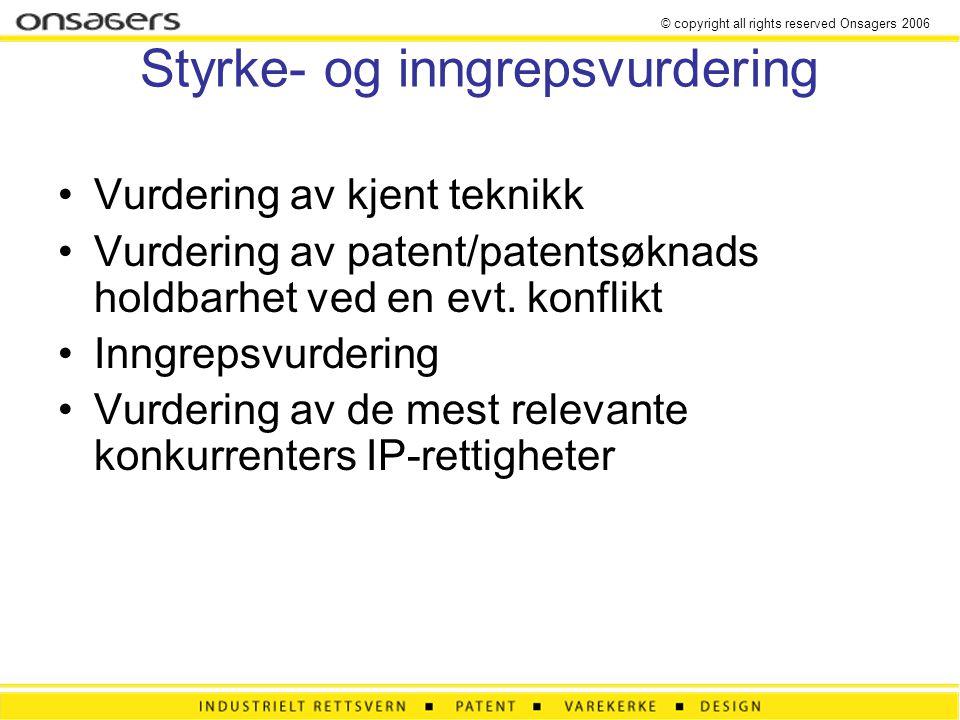 © copyright all rights reserved Onsagers 2006 Styrke- og inngrepsvurdering •Vurdering av kjent teknikk •Vurdering av patent/patentsøknads holdbarhet ved en evt.