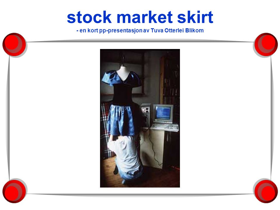 stock market skirt - en kort pp-presentasjon av Tuva Otterlei Blikom