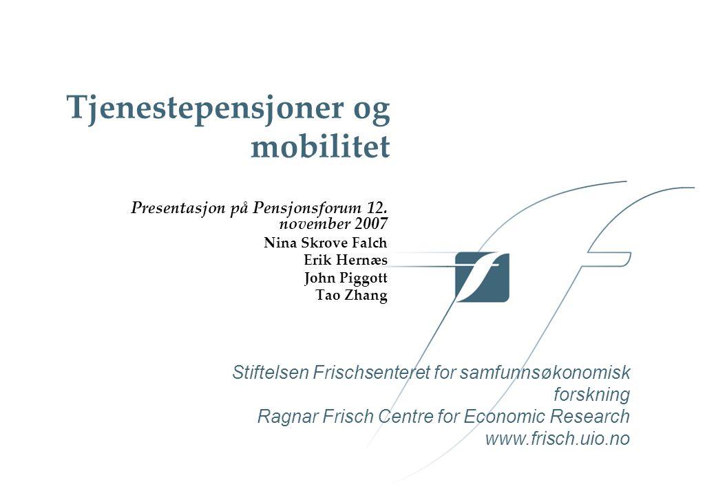 Stiftelsen Frischsenteret for samfunnsøkonomisk forskning Ragnar Frisch Centre for Economic Research www.frisch.uio.no Tjenestepensjoner og mobilitet Presentasjon på Pensjonsforum 12.