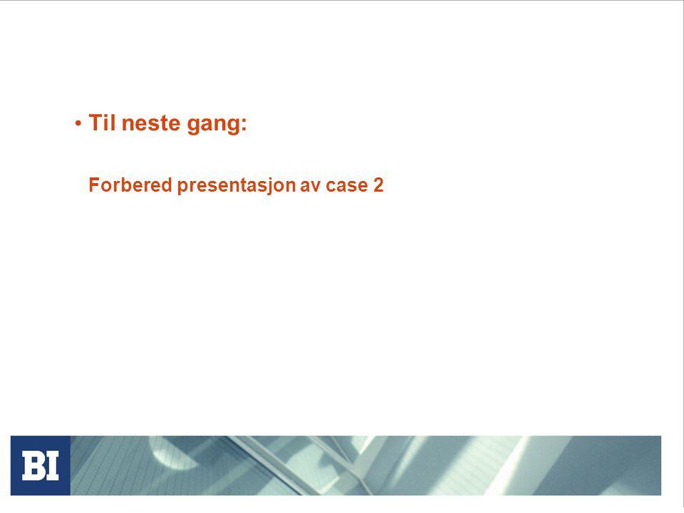• Til neste gang: Forbered presentasjon av case 2