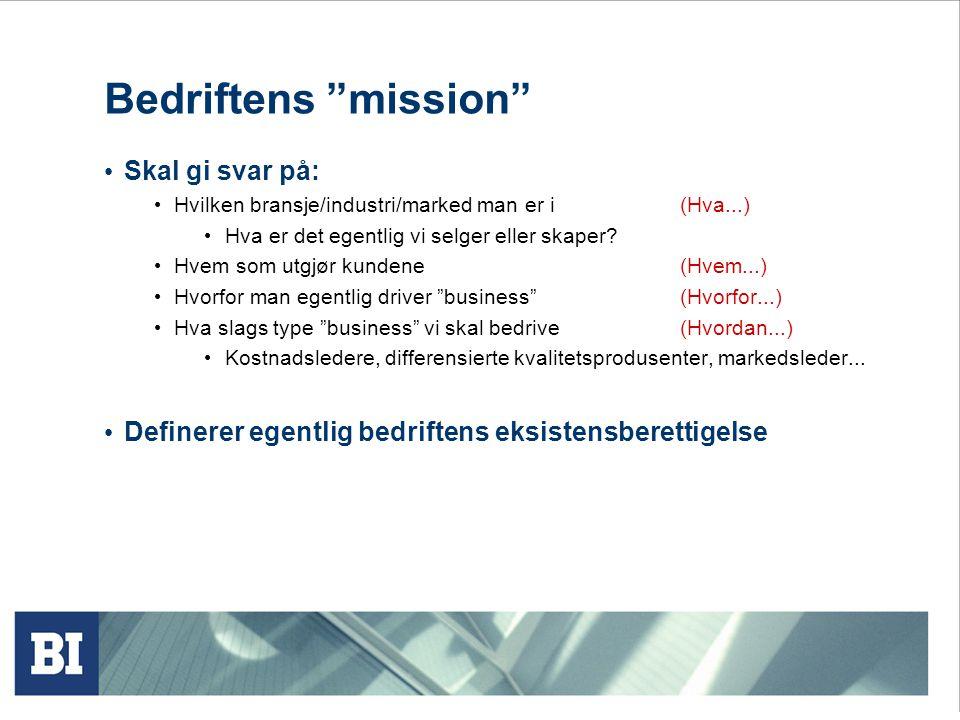 Bedriftens mission • Skal gi svar på: • Hvilken bransje/industri/marked man er i (Hva...) • Hva er det egentlig vi selger eller skaper.