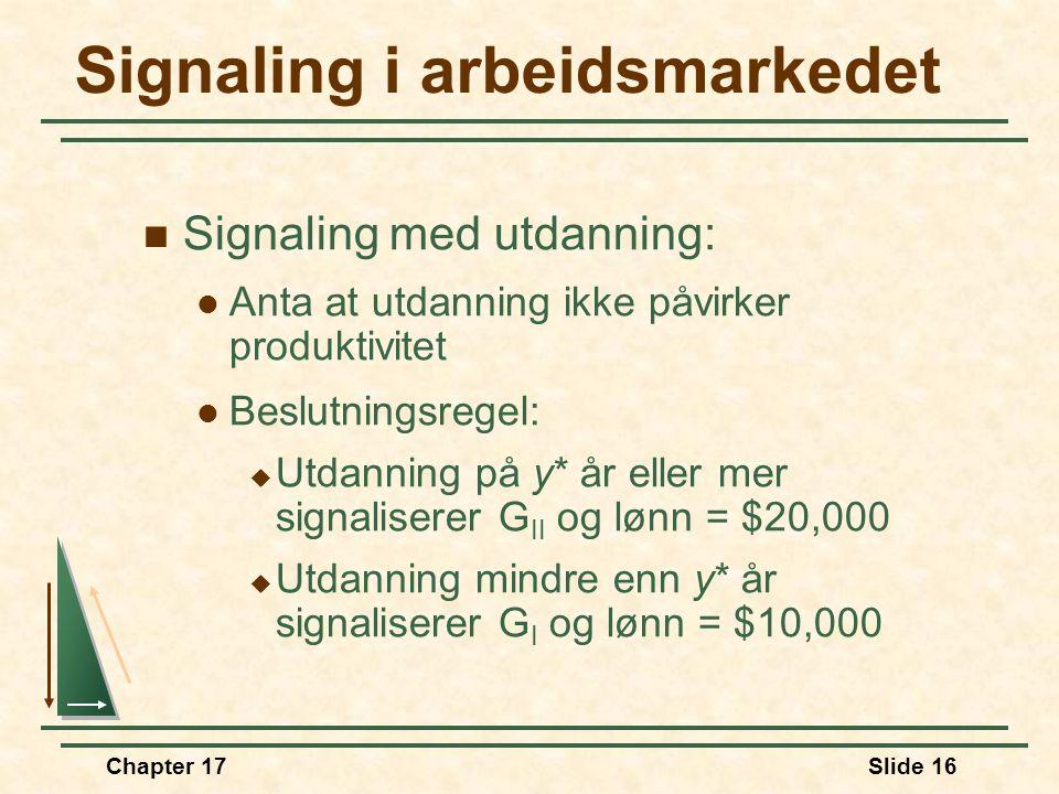 Chapter 17Slide 15 Signaling i arbeidsmarkedet  Man kan signalisere med utdanning for å redusere asymmetrisk informasjon  y = utdannings indeks (ant