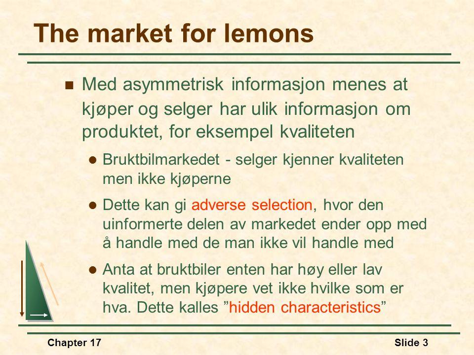 "Chapter 17Slide 2 Temaer i kapittel 17  Usikker kvalitet og ""The market for Lemons""  Signalling  Moralsk hasard  Prinsipal agent problemet  Asymm"