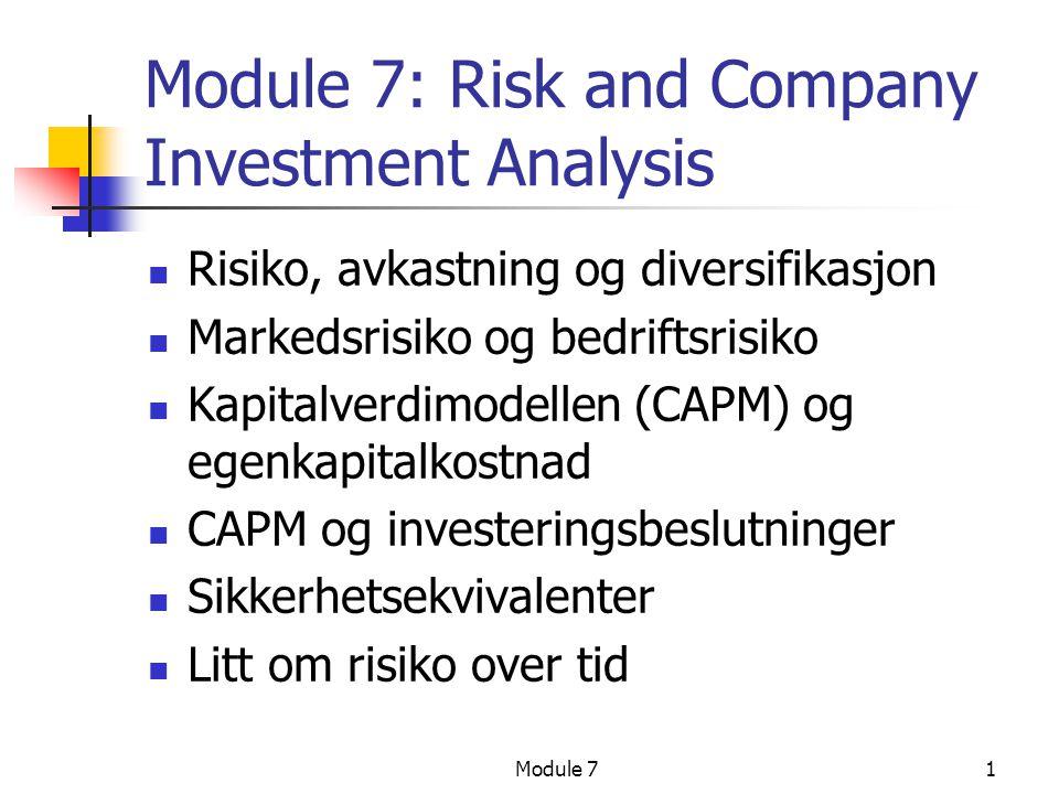 Module 72 Risiko og avkastning  Hovedidé: Rasjonelle investorer har risikoaversjon, de pådrar seg ikke risiko uten å bli kompensert for det i form av høyere forventet avkastning  Viktige spørsmål:  Hvordan prissettes risiko.