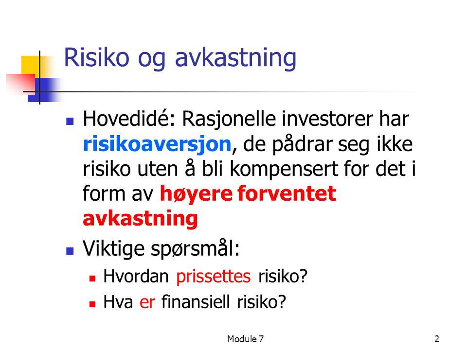 Module 72 Risiko og avkastning  Hovedidé: Rasjonelle investorer har risikoaversjon, de pådrar seg ikke risiko uten å bli kompensert for det i form av