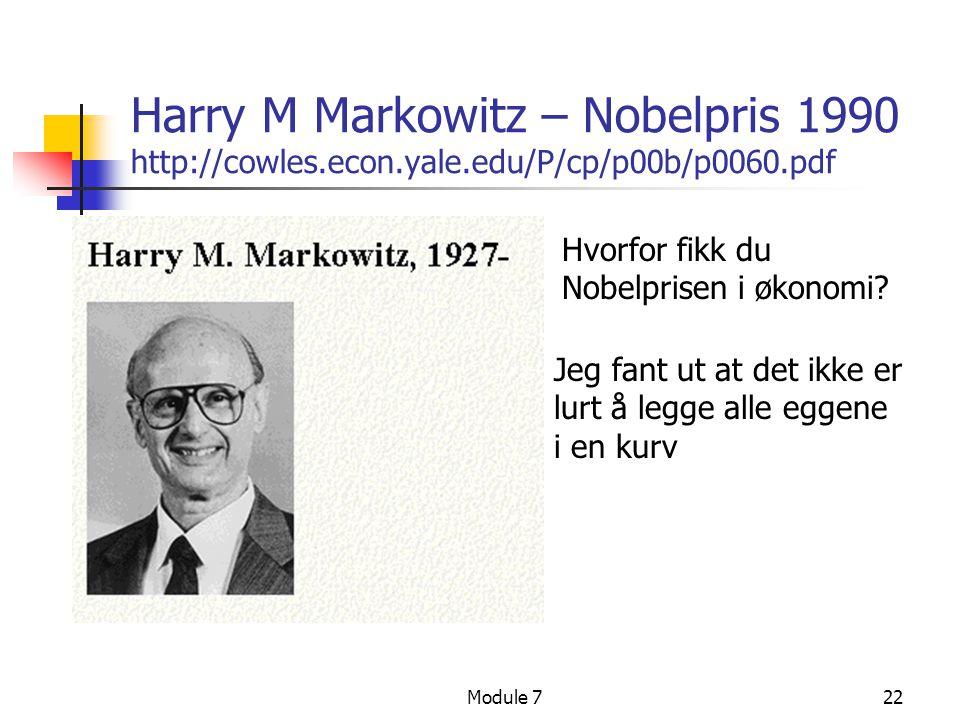 Module 722 Harry M Markowitz – Nobelpris 1990 http://cowles.econ.yale.edu/P/cp/p00b/p0060.pdf Hvorfor fikk du Nobelprisen i økonomi? Jeg fant ut at de