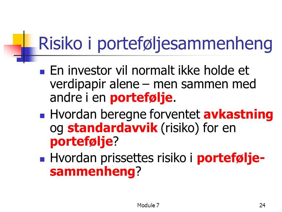 Module 724 Risiko i porteføljesammenheng  En investor vil normalt ikke holde et verdipapir alene – men sammen med andre i en portefølje.  Hvordan be