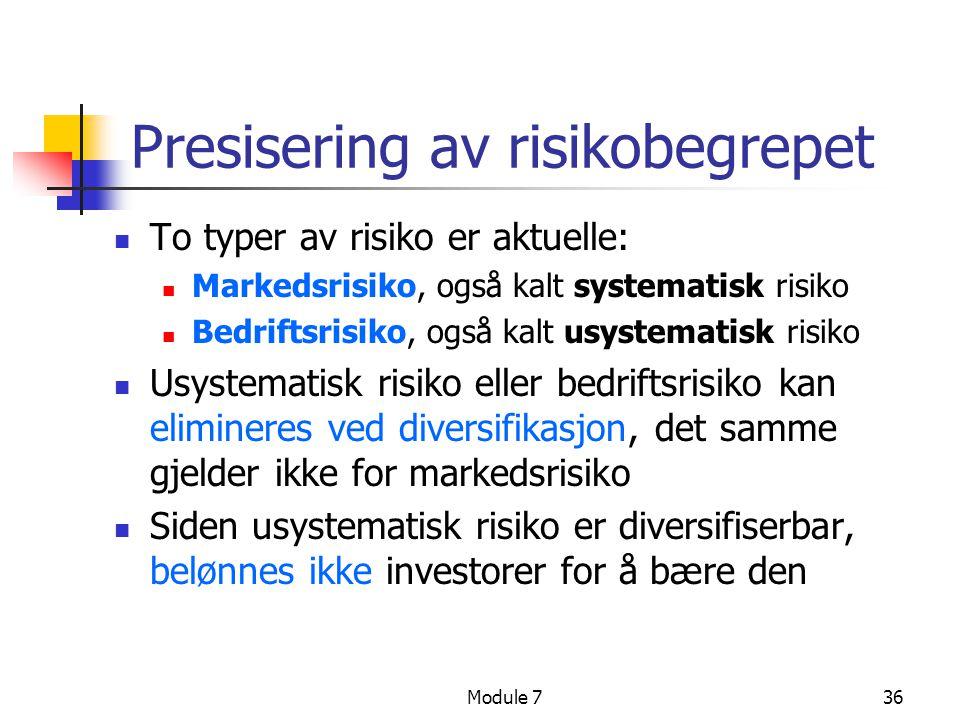 Module 736 Presisering av risikobegrepet  To typer av risiko er aktuelle:  Markedsrisiko, også kalt systematisk risiko  Bedriftsrisiko, også kalt u