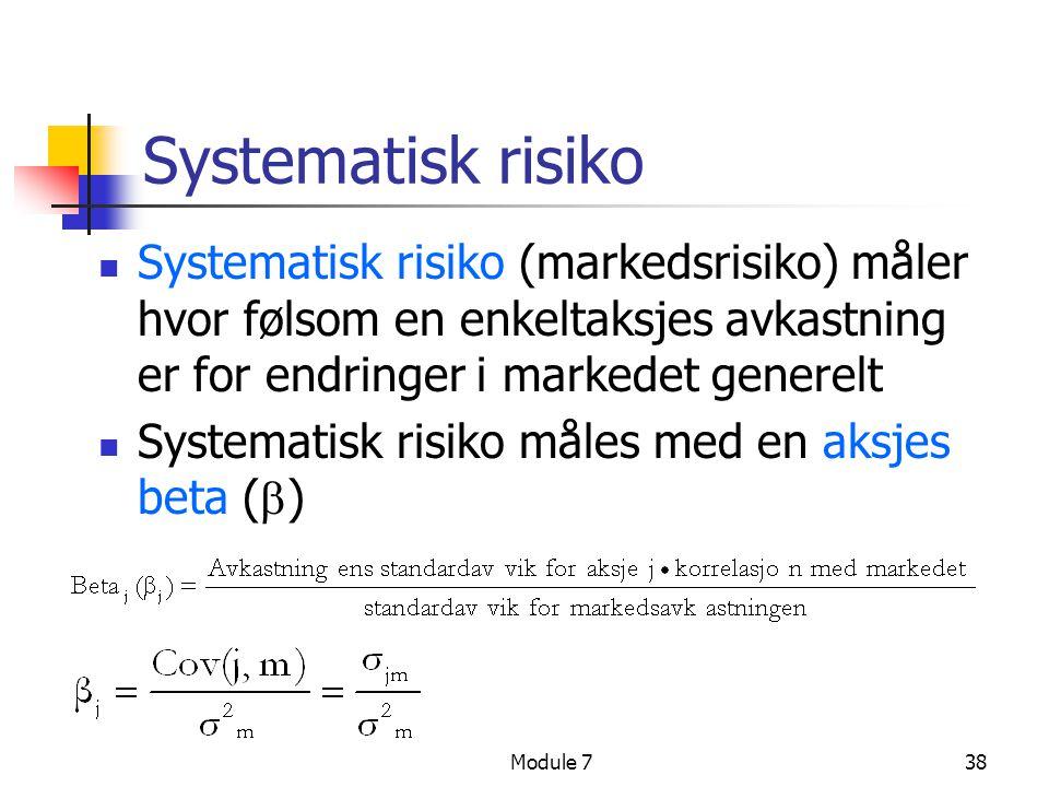 Module 738 Systematisk risiko  Systematisk risiko (markedsrisiko) måler hvor følsom en enkeltaksjes avkastning er for endringer i markedet generelt 