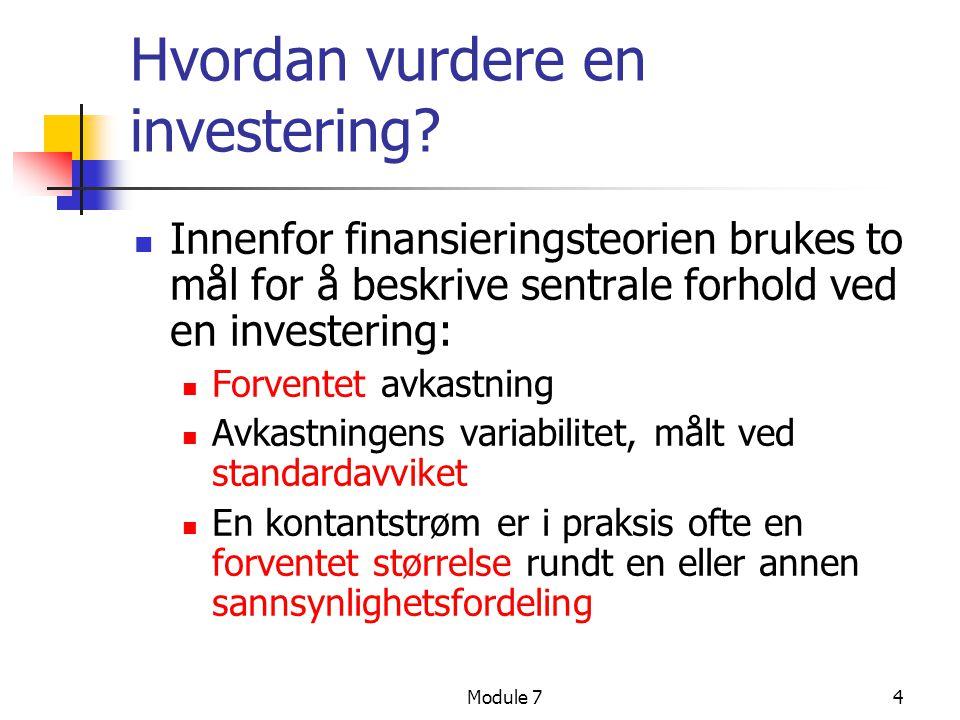 Module 74 Hvordan vurdere en investering?  Innenfor finansieringsteorien brukes to mål for å beskrive sentrale forhold ved en investering:  Forvente