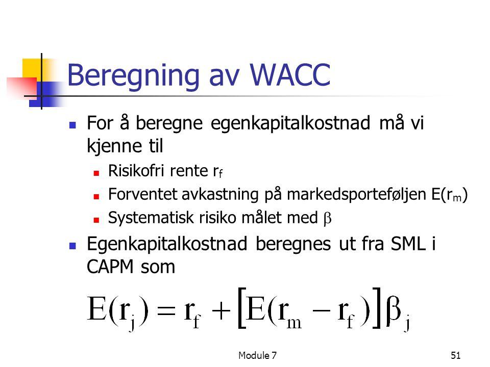 Module 751 Beregning av WACC  For å beregne egenkapitalkostnad må vi kjenne til  Risikofri rente r f  Forventet avkastning på markedsporteføljen E(