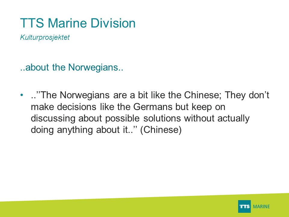 TTS Marine Division..about the Norwegians.. •..''The Norwegians are a bit like the Chinese; They don't make decisions like the Germans but keep on dis