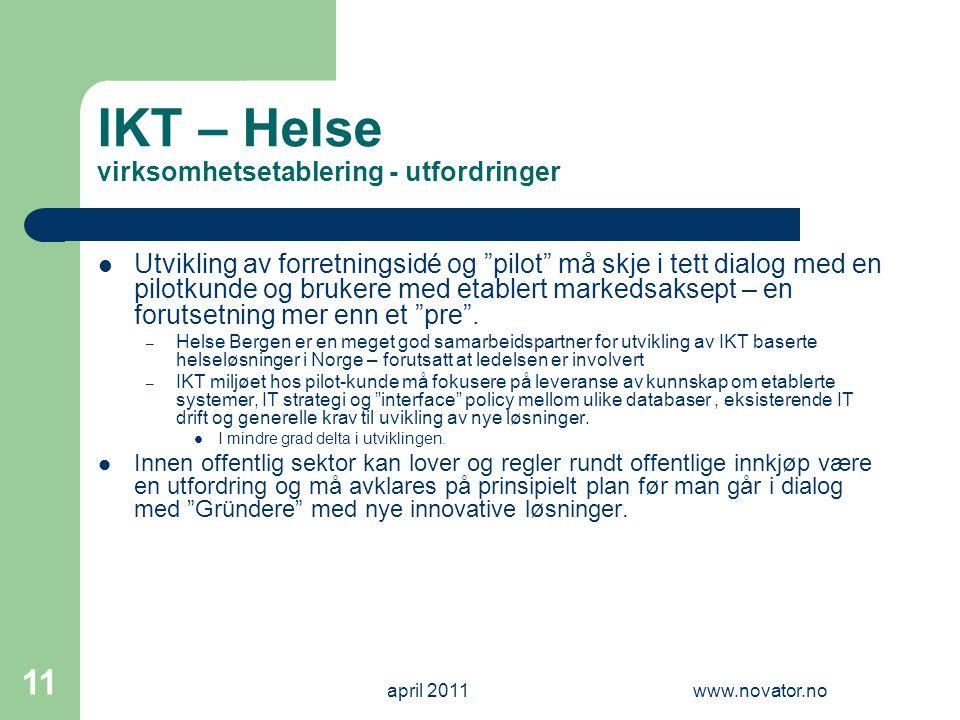 """april 2011www.novator.no 11 IKT – Helse virksomhetsetablering - utfordringer  Utvikling av forretningsidé og """"pilot"""" må skje i tett dialog med en pil"""