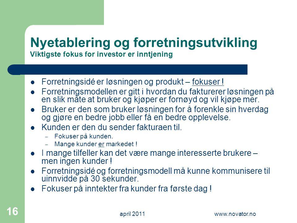 april 2011www.novator.no 16 Nyetablering og forretningsutvikling Viktigste fokus for investor er inntjening  Forretningsidé er løsningen og produkt –