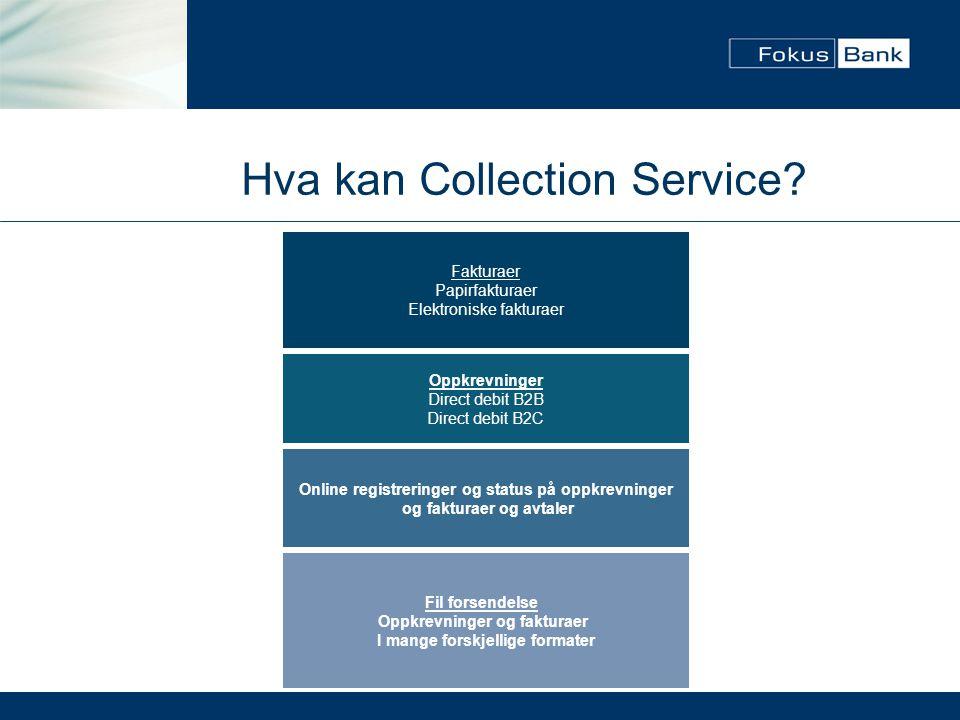 Hva kan Collection Service? Oppkrevninger Direct debit B2B Direct debit B2C Fil forsendelse Oppkrevninger og fakturaer I mange forskjellige formater O