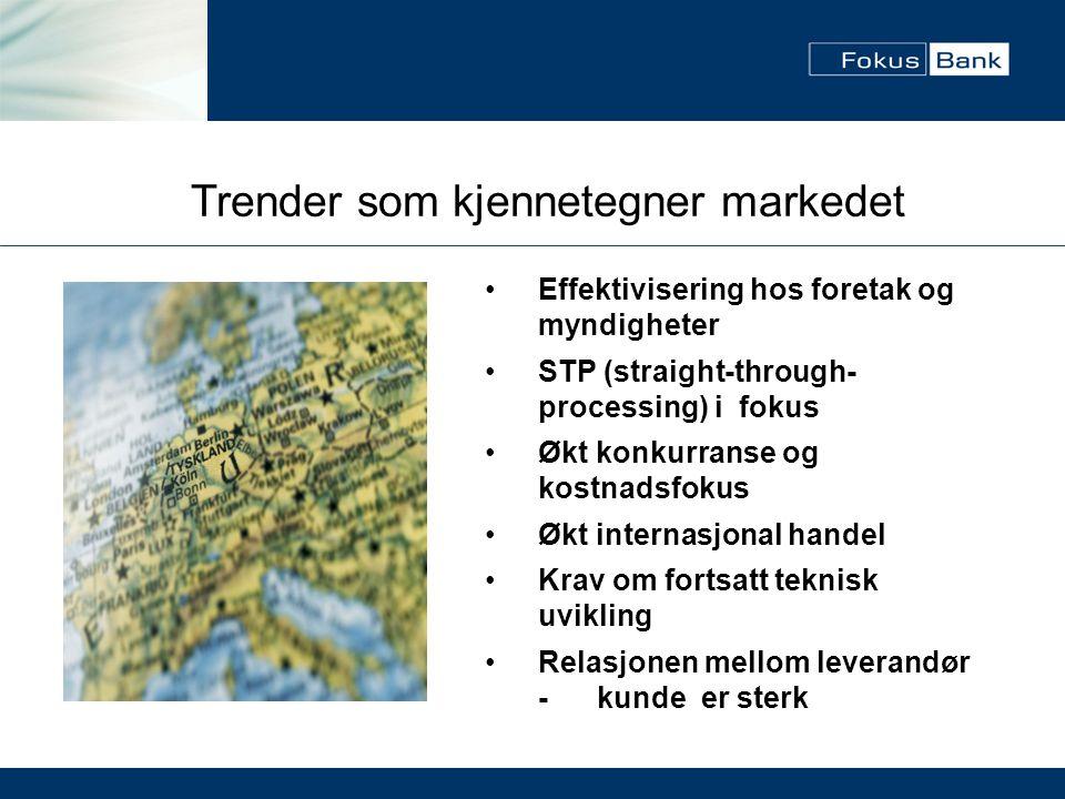 Trender som kjennetegner markedet •Effektivisering hos foretak og myndigheter •STP (straight-through- processing) i fokus •Økt konkurranse og kostnads