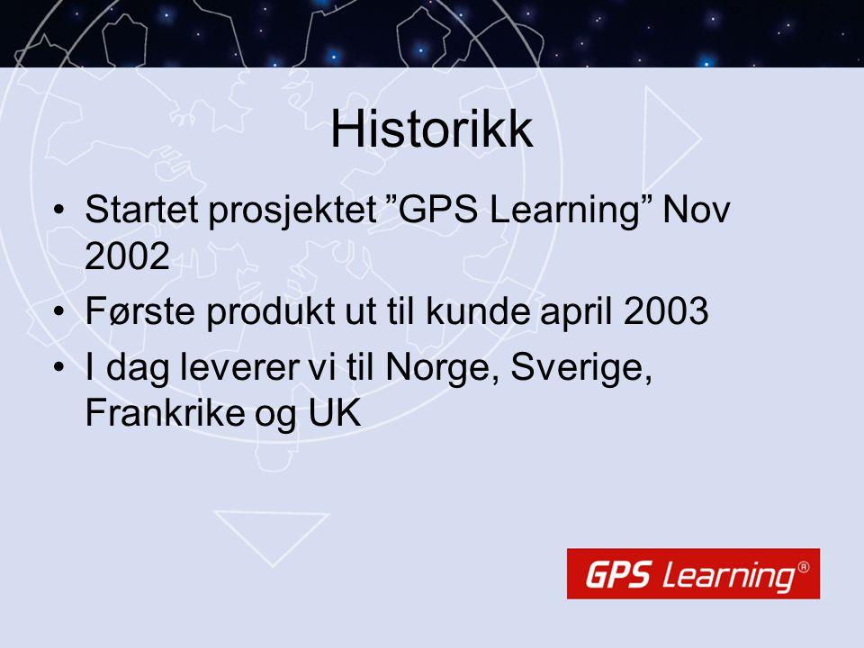 Historikk •Startet prosjektet GPS Learning Nov 2002 •Første produkt ut til kunde april 2003 •I dag leverer vi til Norge, Sverige, Frankrike og UK