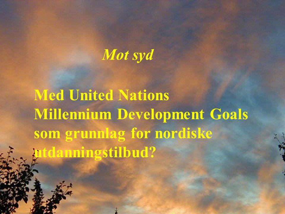 Mot syd Med United Nations Millennium Development Goals som grunnlag for nordiske utdanningstilbud