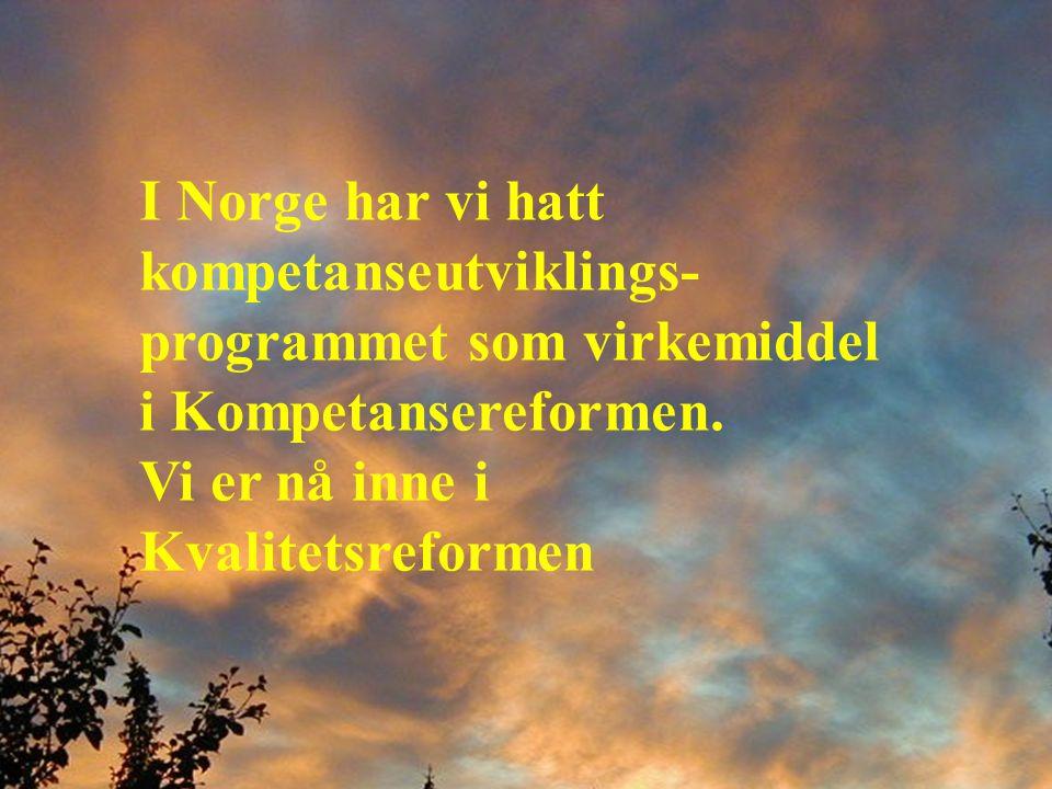 I Norge har vi hatt kompetanseutviklings- programmet som virkemiddel i Kompetansereformen.