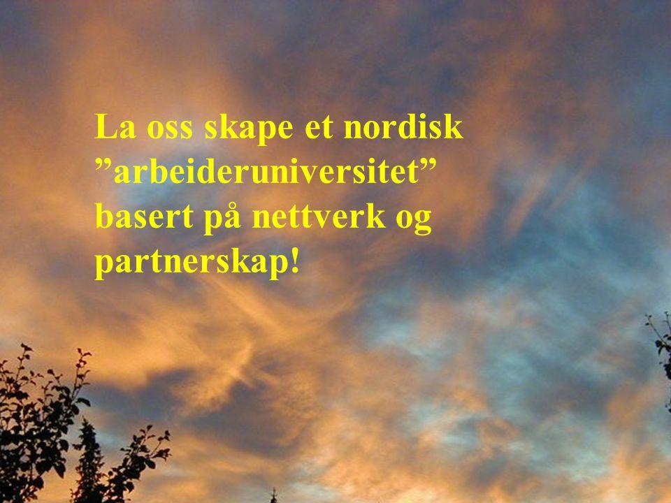 La oss skape et nordisk arbeideruniversitet basert på nettverk og partnerskap!