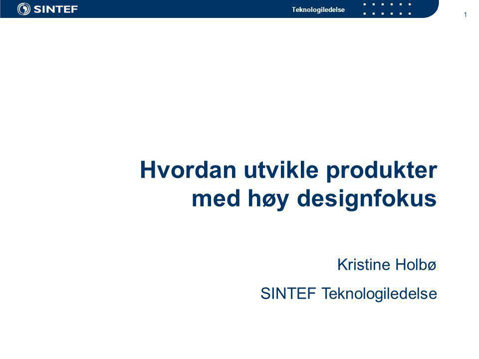 Teknologiledelse 1 Hvordan utvikle produkter med høy designfokus Kristine Holbø SINTEF Teknologiledelse