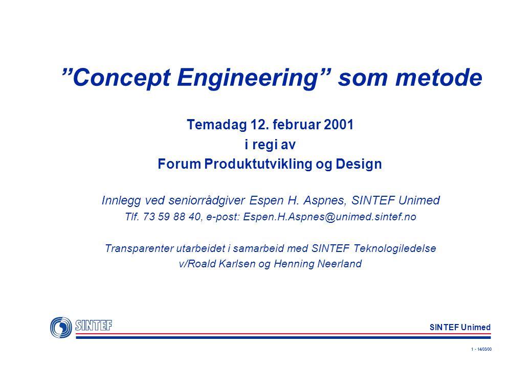 """1 - 14/03/00 SINTEF Unimed """"Concept Engineering"""" som metode Temadag 12. februar 2001 i regi av Forum Produktutvikling og Design Innlegg ved seniorrådg"""