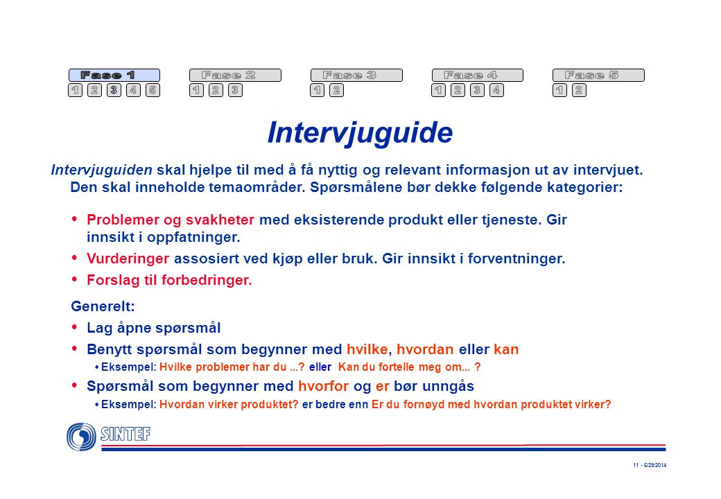 11 - 6/29/2014 Intervjuguide  Problemer og svakheter med eksisterende produkt eller tjeneste.