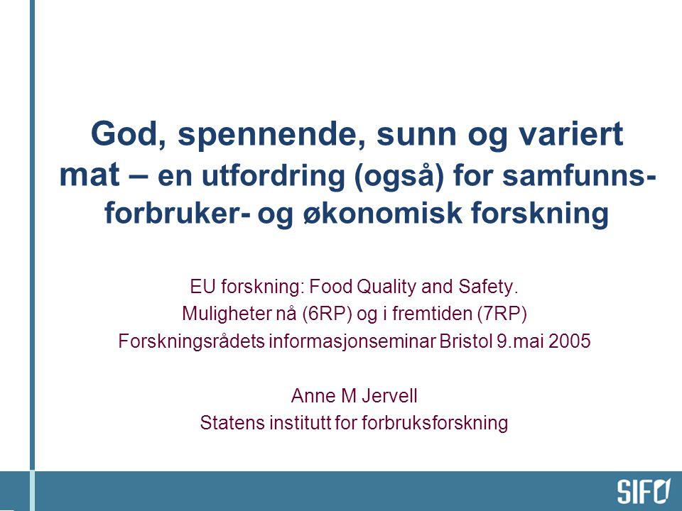 God, spennende, sunn og variert mat – en utfordring (også) for samfunns- forbruker- og økonomisk forskning EU forskning: Food Quality and Safety.