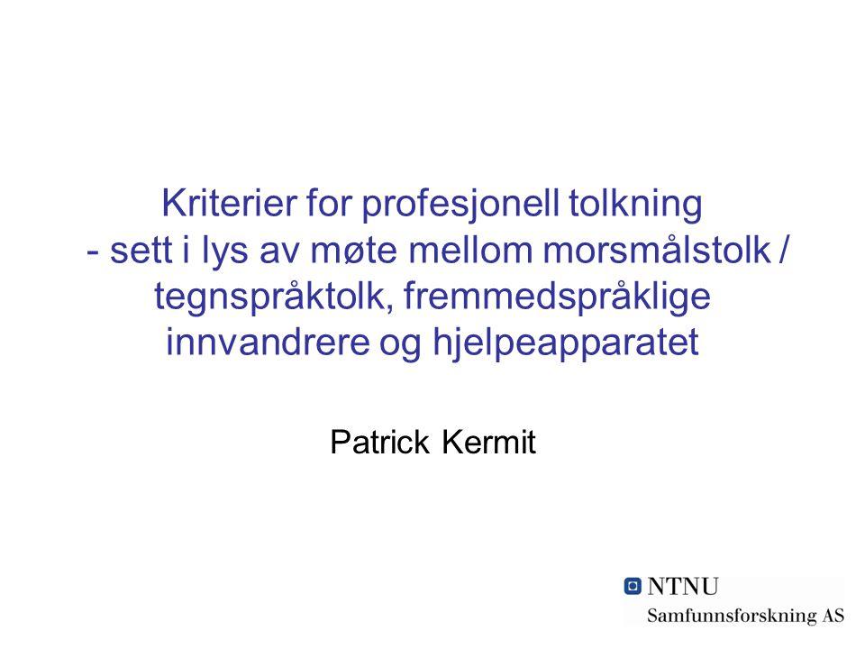 Kriterier for profesjonell tolkning - sett i lys av møte mellom morsmålstolk / tegnspråktolk, fremmedspråklige innvandrere og hjelpeapparatet Patrick Kermit