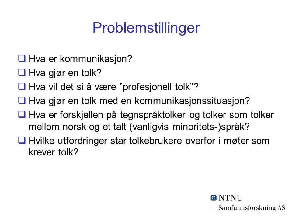 Problemstillinger  Hva er kommunikasjon. Hva gjør en tolk.
